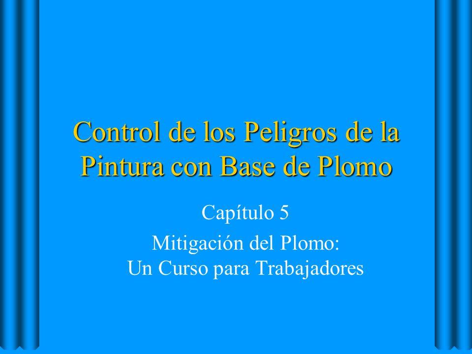 Control de los Peligros de la Pintura con Base de Plomo Capítulo 5 Mitigación del Plomo: Un Curso para Trabajadores