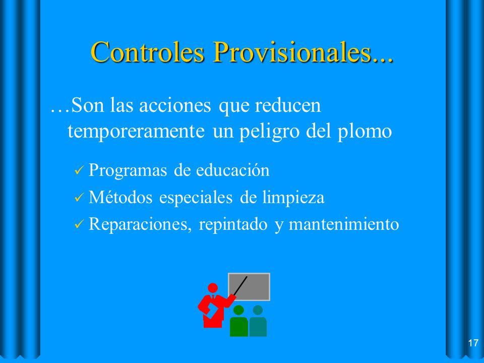 Controles Provisionales... …Son las acciones que reducen temporeramente un peligro del plomo ü Programas de educación ü Métodos especiales de limpieza