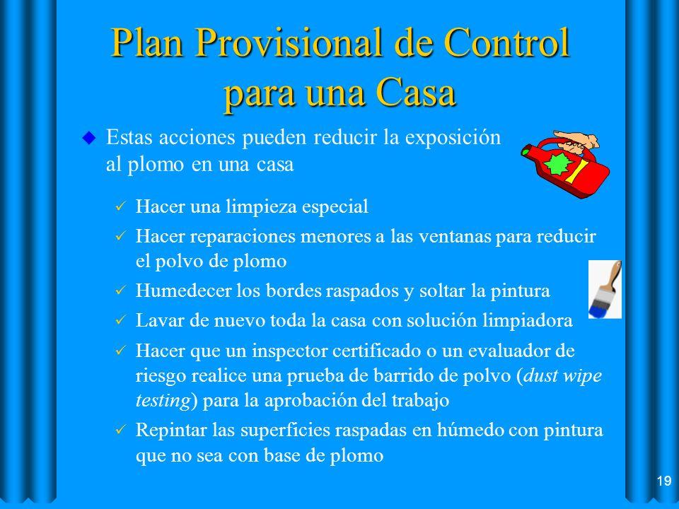 Plan Provisional de Control para una Casa u Estas acciones pueden reducir la exposición al plomo en una casa ü Hacer una limpieza especial ü Hacer rep