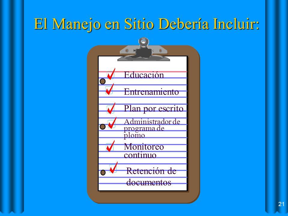 El Manejo en Sitio Debería Incluir: Educación Entrenamiento Plan por escrito Administrador de programa de plomo Monitoreo continuo Retención de docume