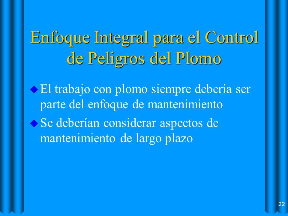 Enfoque Integral para el Control de Peligros del Plomo u El trabajo con plomo siempre debería ser parte del enfoque de mantenimiento u Se deberían con