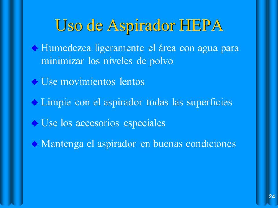 Uso de Aspirador HEPA u Humedezca ligeramente el área con agua para minimizar los niveles de polvo u Use movimientos lentos u Limpie con el aspirador