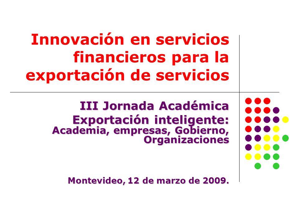 Innovación en servicios financieros para la exportación de servicios III Jornada Académica Exportación inteligente: Academia, empresas, Gobierno, Orga