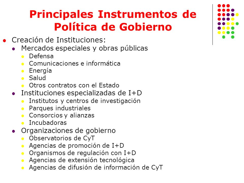Principales Instrumentos de Política de Gobierno Creación de Instituciones: Mercados especiales y obras públicas Defensa Comunicaciones e informática