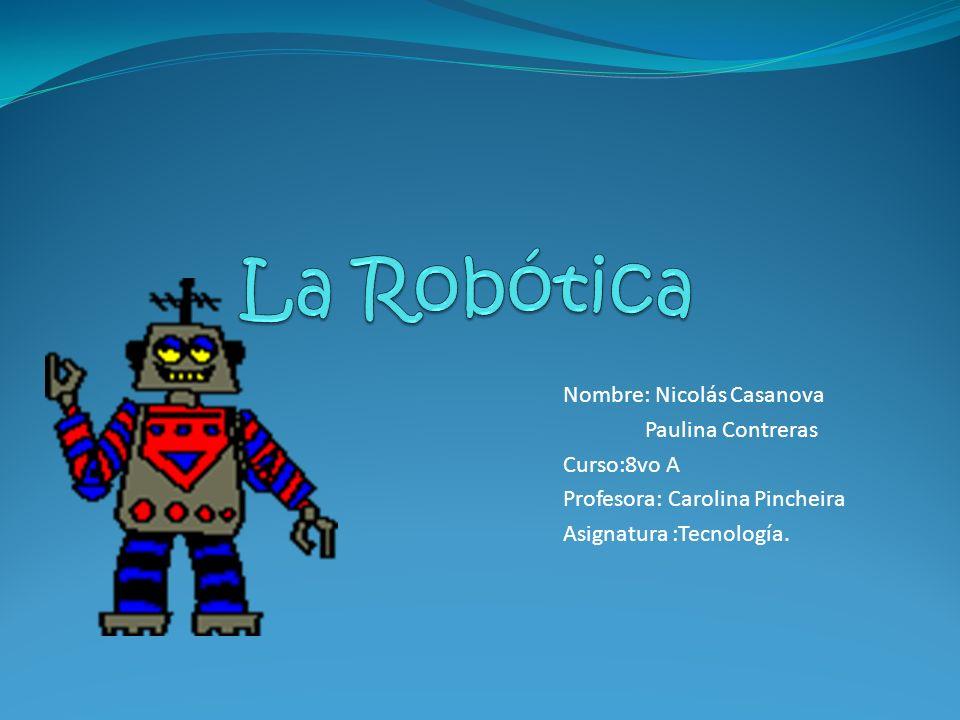 Nombre: Nicolás Casanova Paulina Contreras Curso:8vo A Profesora: Carolina Pincheira Asignatura :Tecnología.
