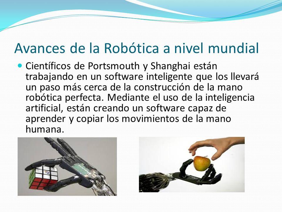 Avances de la Robótica a nivel mundial Científicos de Portsmouth y Shanghai están trabajando en un software inteligente que los llevará un paso más ce