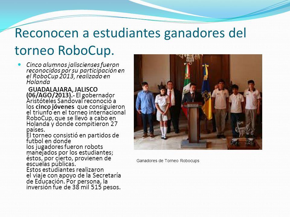 Reconocen a estudiantes ganadores del torneo RoboCup. Cinco alumnos jaliscienses fueron reconocidos por su participación en el RoboCup 2013, realizado