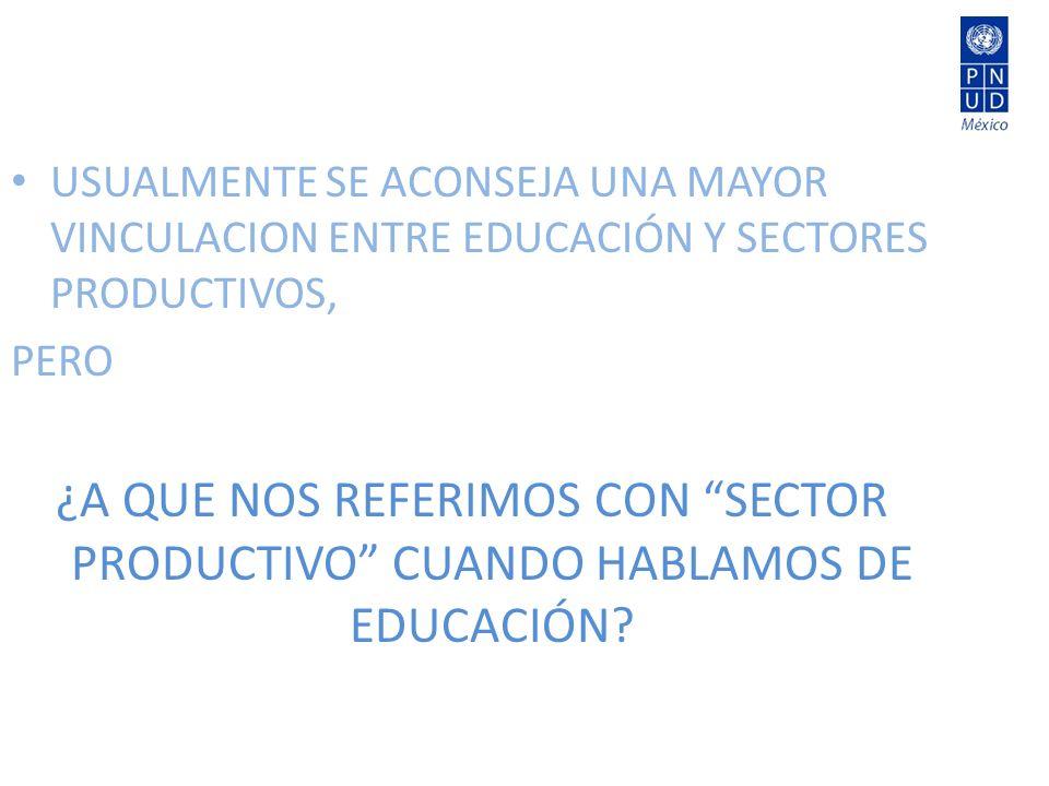 USUALMENTE SE ACONSEJA UNA MAYOR VINCULACION ENTRE EDUCACIÓN Y SECTORES PRODUCTIVOS, PERO ¿A QUE NOS REFERIMOS CON SECTOR PRODUCTIVO CUANDO HABLAMOS DE EDUCACIÓN?