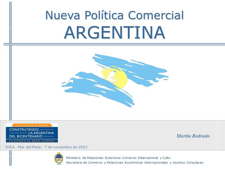 Nueva Política Comercial ARGENTINA Ministerio de Relaciones Exteriores Comercio Internacional y Culto Secretaría de Comercio y Relaciones Económicas I
