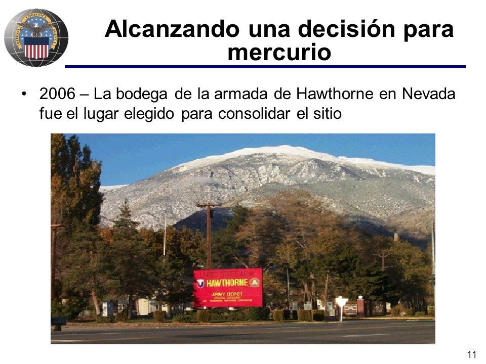 11 2006 – La bodega de la armada de Hawthorne en Nevada fue el lugar elegido para consolidar el sitio Alcanzando una decisión para mercurio
