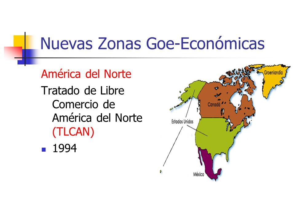 Nuevas Zonas Goe-Económicas América del Norte Tratado de Libre Comercio de América del Norte (TLCAN) 1994