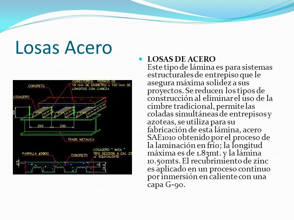 Losas Acero LOSAS DE ACERO Este tipo de lámina es para sistemas estructurales de entrepiso que le asegura máxima solidez a sus proyectos. Se reducen l