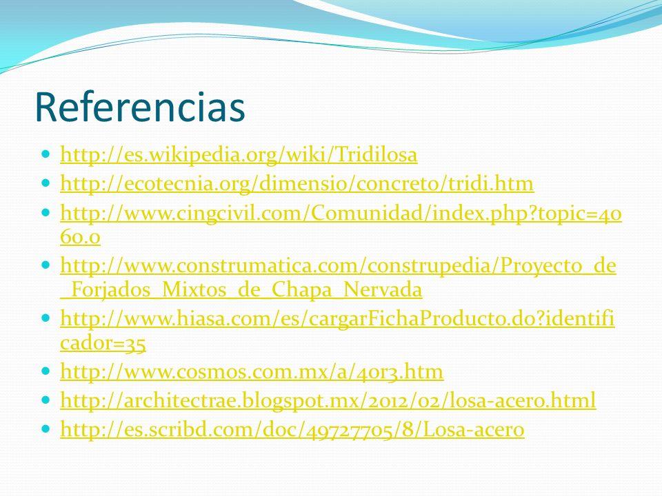Referencias http://es.wikipedia.org/wiki/Tridilosa http://ecotecnia.org/dimensio/concreto/tridi.htm http://www.cingcivil.com/Comunidad/index.php?topic
