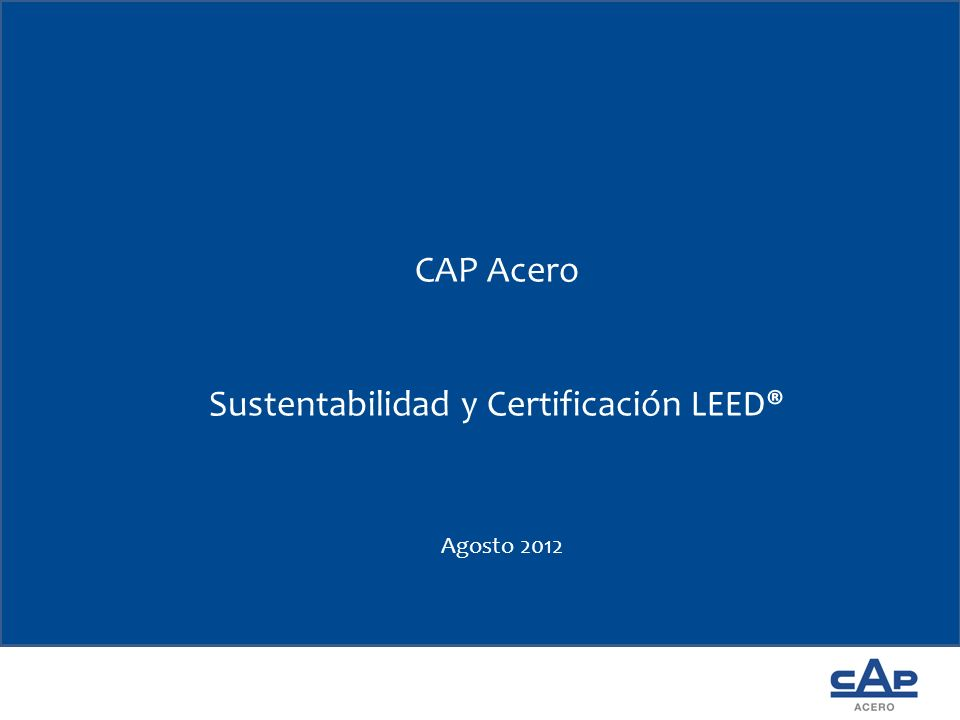 CAP Acero Sustentabilidad y Certificación LEED® Agosto 2012