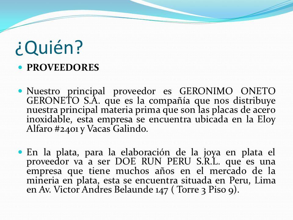 ¿Quién.PROVEEDORES Nuestro principal proveedor es GERONIMO ONETO GERONETO S.A.