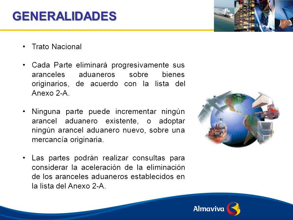 GENERALIDADES Trato Nacional Cada Parte eliminará progresivamente sus aranceles aduaneros sobre bienes originarios, de acuerdo con la lista del Anexo