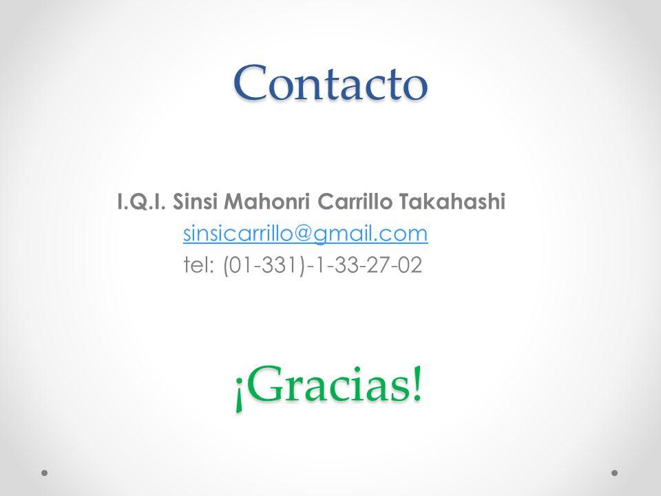 Contacto I.Q.I. Sinsi Mahonri Carrillo Takahashi sinsicarrillo@gmail.com tel: (01-331)-1-33-27-02 ¡Gracias!