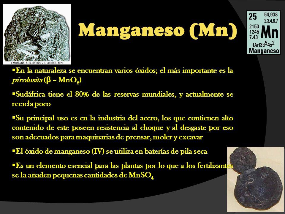 Manganeso (Mn) En la naturaleza se encuentran varios óxidos; el más importante es la pirolusita ( β – MnO 2 ) En la naturaleza se encuentran varios óx
