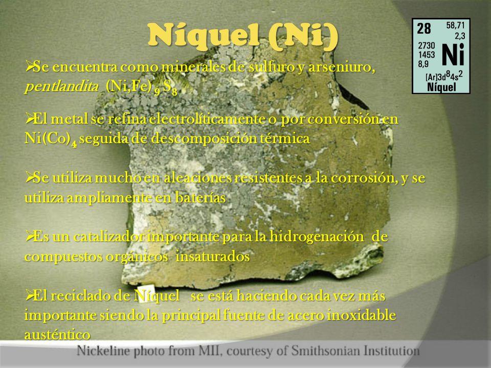 Níquel (Ni) Se encuentra como minerales de sulfuro y arseniuro, pentlandita (Ni,Fe) 9 S 8 Se encuentra como minerales de sulfuro y arseniuro, pentland