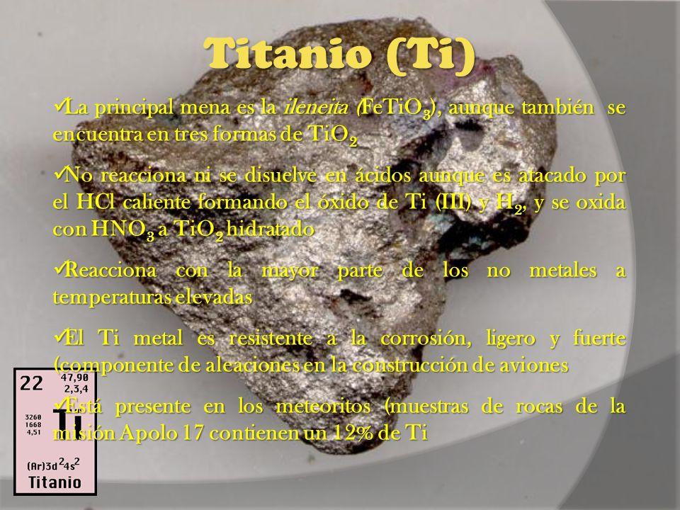 Titanio (Ti) La principal mena es la ileneita (FeTiO 3 ), aunque también se encuentra en tres formas de TiO 2 La principal mena es la ileneita (FeTiO