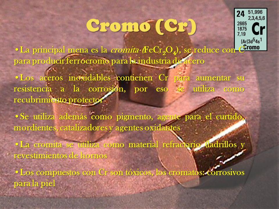 Cromo (Cr) La principal mena es la cromita (FeCr 2 O 4 ), se reduce con C para producir ferrocromo para la industria de aceroLa principal mena es la c