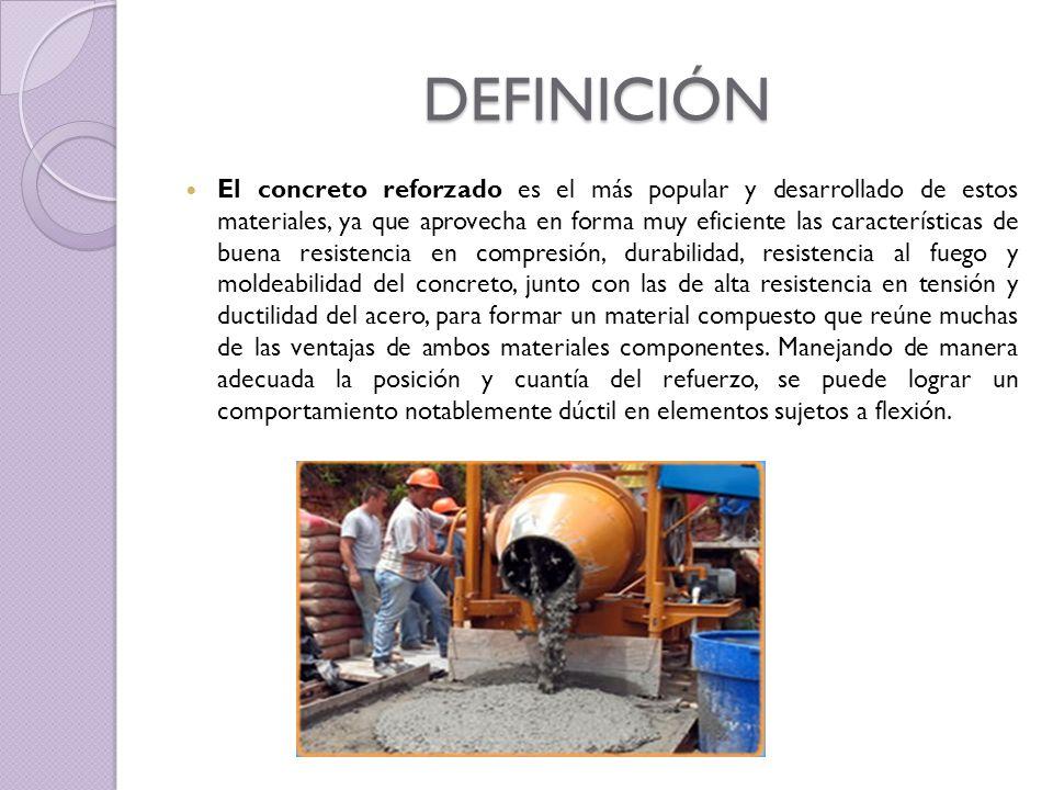 DEFINICIÓN El concreto reforzado es el más popular y desarrollado de estos materiales, ya que aprovecha en forma muy eficiente las características de