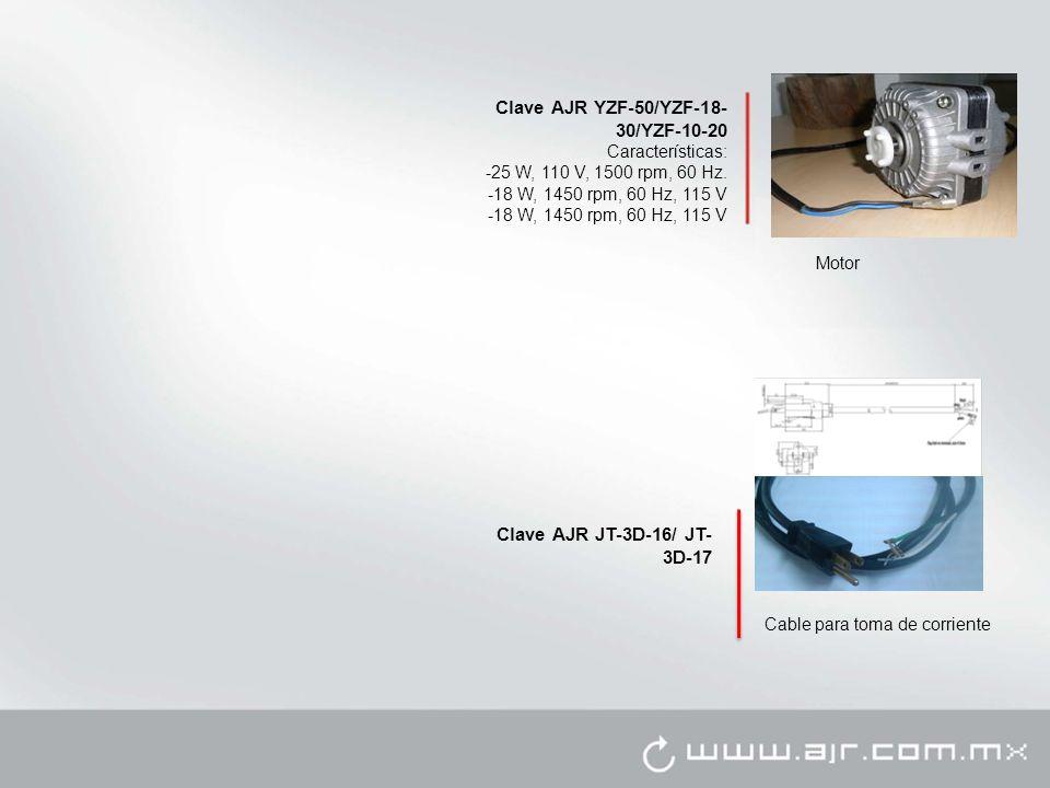 Clave AJR YZF-50/YZF-18- 30/YZF-10-20 Características: -25 W, 110 V, 1500 rpm, 60 Hz. -18 W, 1450 rpm, 60 Hz, 115 V Cable para toma de corriente Motor