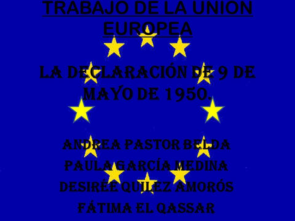 Se crea la declaración del 9 de mayo de 1950 Cumpliendo sus objetivos y metas.
