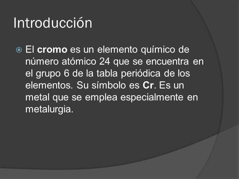 Introducción El cromo es un elemento químico de número atómico 24 que se encuentra en el grupo 6 de la tabla periódica de los elementos. Su símbolo es