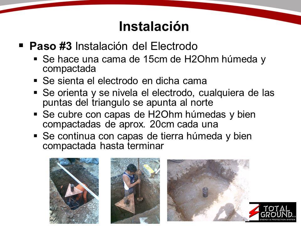 Instalación Paso #3 Instalación del Electrodo Se hace una cama de 15cm de H2Ohm húmeda y compactada Se sienta el electrodo en dicha cama Se orienta y