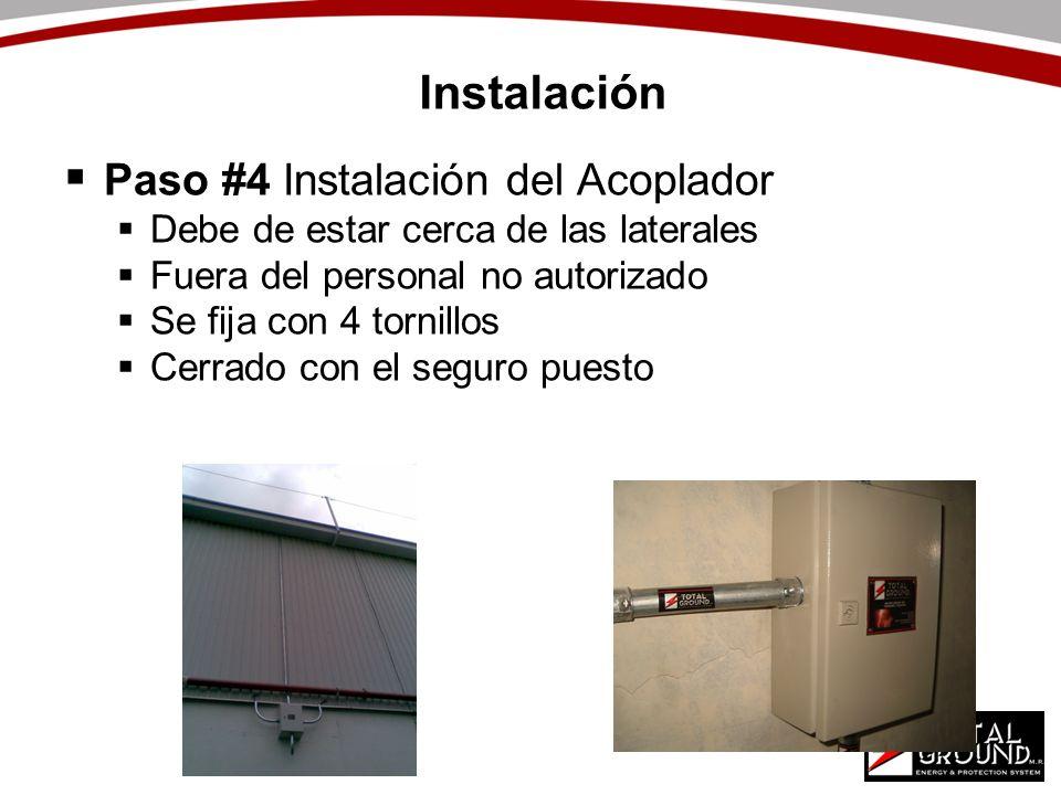 Instalación Paso #4 Instalación del Acoplador Debe de estar cerca de las laterales Fuera del personal no autorizado Se fija con 4 tornillos Cerrado co