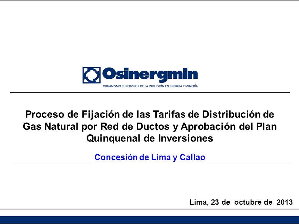 Proceso de Fijación de las Tarifas de Distribución de Gas Natural por Red de Ductos y Aprobación del Plan Quinquenal de Inversiones Concesión de Lima y Callao Lima, 23 de octubre de 2013