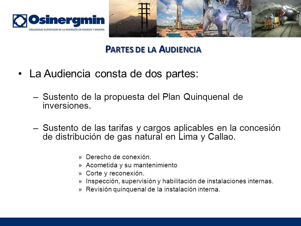 P ARTES DE LA A UDIENCIA La Audiencia consta de dos partes: –Sustento de la propuesta del Plan Quinquenal de inversiones.