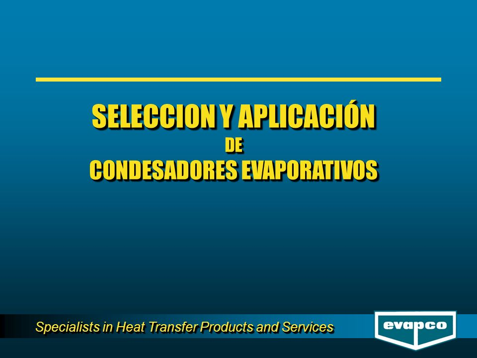 Specialists in Heat Transfer Products and Services SELECCION Y APLICACIÓN DE CONDESADORES EVAPORATIVOS SELECCION Y APLICACIÓN DE CONDESADORES EVAPORATIVOS