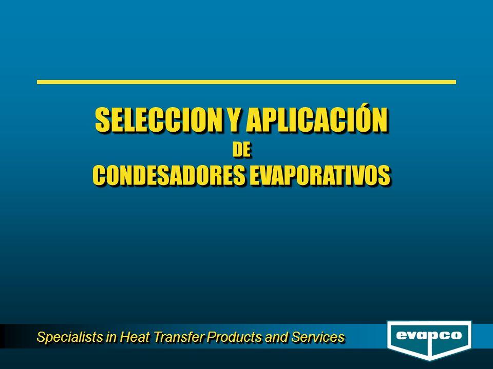 Specialists in Heat Transfer Products and Services SELECCION Y APLICACIÓN DE CONDESADORES EVAPORATIVOS SELECCION Y APLICACIÓN DE CONDESADORES EVAPORAT