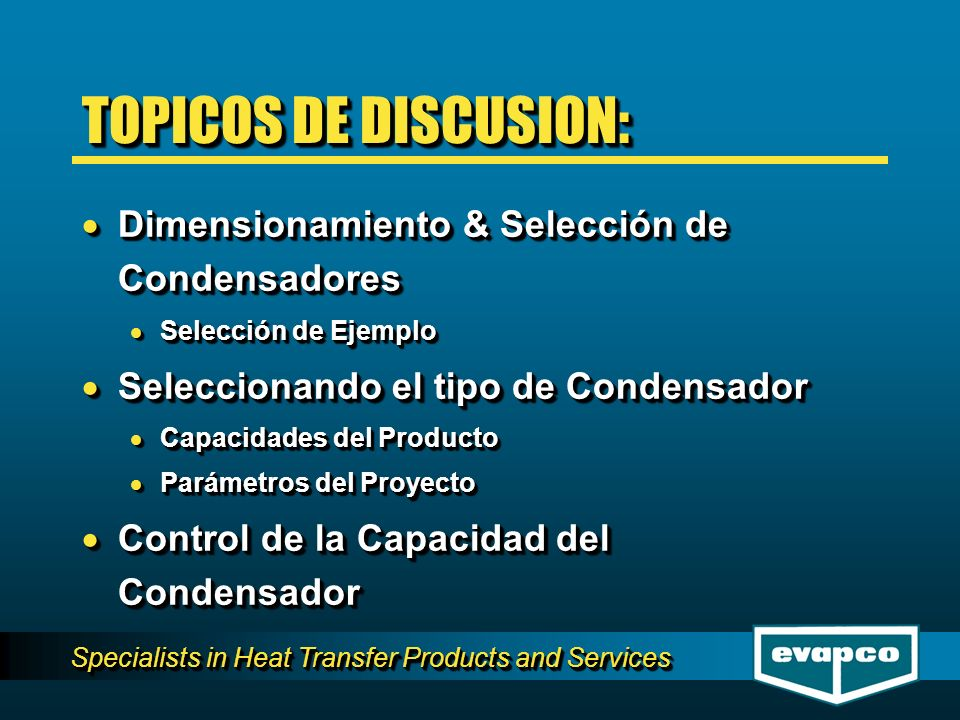 Specialists in Heat Transfer Products and Services TOPICOS DE DISCUSION: Dimensionamiento & Selección de Condensadores Dimensionamiento & Selección de