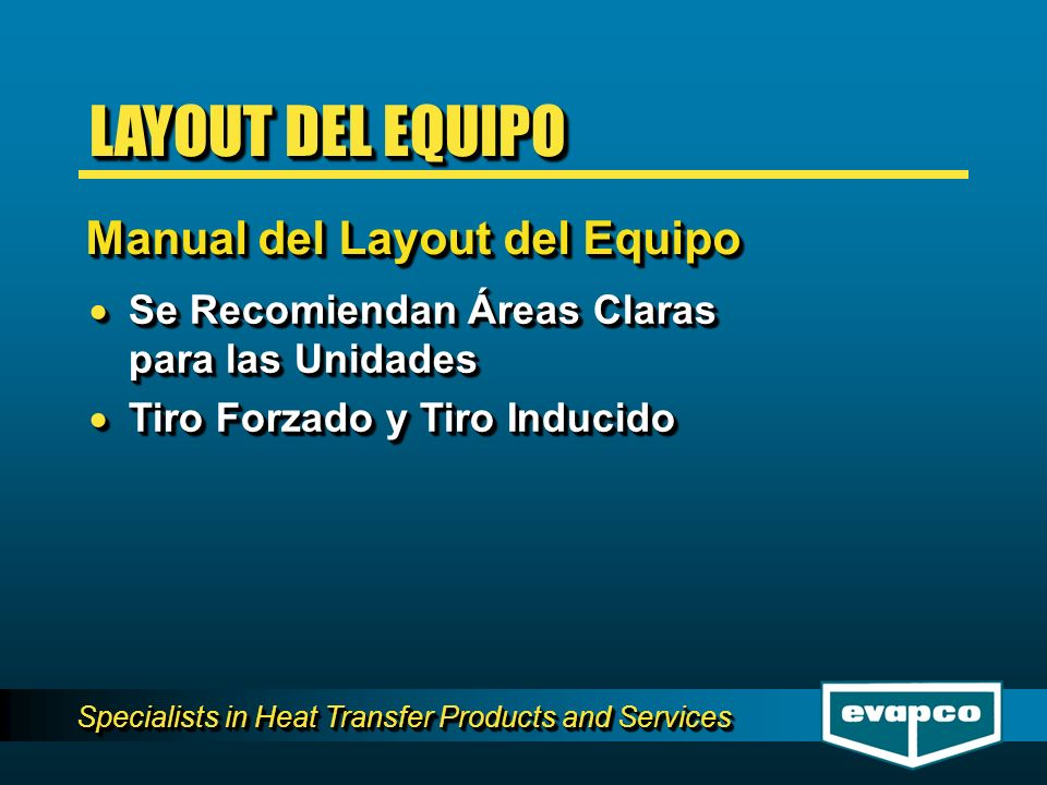 Specialists in Heat Transfer Products and Services Se Recomiendan Áreas Claras para las Unidades Se Recomiendan Áreas Claras para las Unidades Tiro Fo
