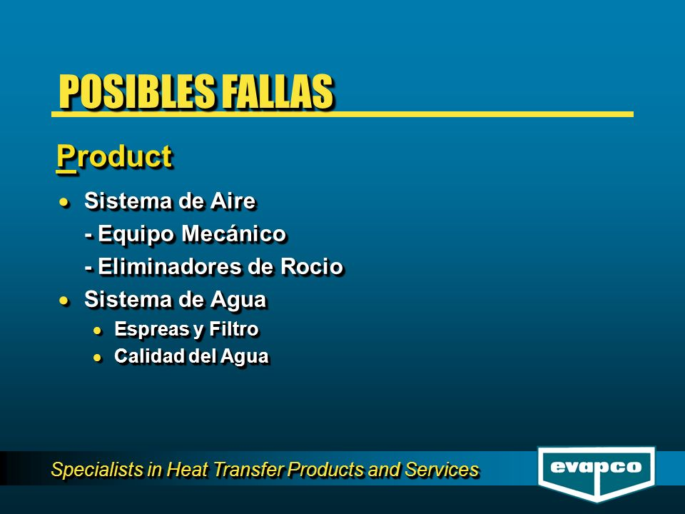 Specialists in Heat Transfer Products and Services 1/16 Scale = -30% Capacity Product POSIBLES FALLAS