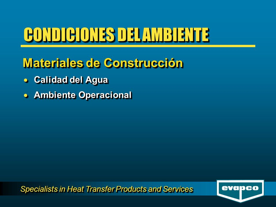 Specialists in Heat Transfer Products and Services Calidad del Agua Calidad del Agua Ambiente Operacional Ambiente Operacional Calidad del Agua Calida
