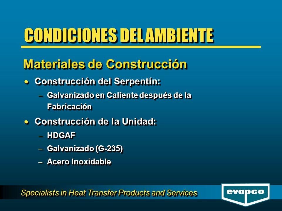 Specialists in Heat Transfer Products and Services Construcción del Serpentín: Construcción del Serpentín: Galvanizado en Caliente después de la Fabricación Galvanizado en Caliente después de la Fabricación Construcción de la Unidad: Construcción de la Unidad: HDGAF HDGAF Galvanizado (G-235) Galvanizado (G-235) Acero Inoxidable Acero Inoxidable Construcción del Serpentín: Construcción del Serpentín: Galvanizado en Caliente después de la Fabricación Galvanizado en Caliente después de la Fabricación Construcción de la Unidad: Construcción de la Unidad: HDGAF HDGAF Galvanizado (G-235) Galvanizado (G-235) Acero Inoxidable Acero Inoxidable Materiales de Construcción CONDICIONES DEL AMBIENTE