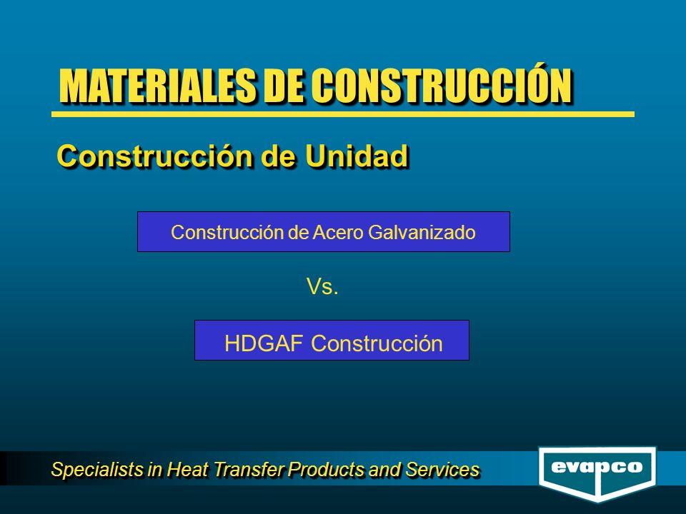 Specialists in Heat Transfer Products and Services HDGAF Construcción Construcción de Acero Galvanizado Construcción de Unidad MATERIALES DE CONSTRUCCIÓN Vs.
