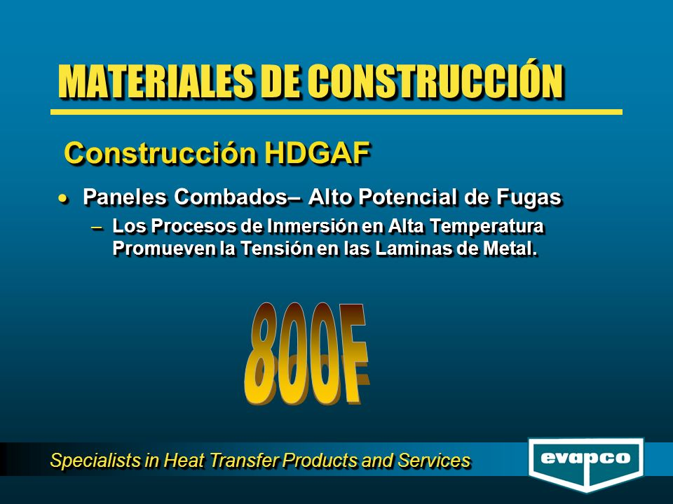Specialists in Heat Transfer Products and Services Paneles Combados– Alto Potencial de Fugas Paneles Combados– Alto Potencial de Fugas –Los Procesos d