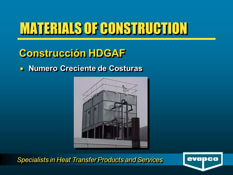 Specialists in Heat Transfer Products and Services Numero Creciente de Costuras Numero Creciente de Costuras MATERIALS OF CONSTRUCTION Construcción HDGAF