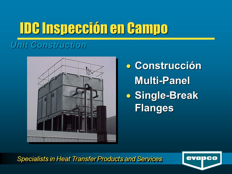 Specialists in Heat Transfer Products and Services IDC Inspección en Campo Unit Construction Construcción Construcción Multi-Panel Multi-Panel Single-Break Flanges Single-Break Flanges Construcción Construcción Multi-Panel Multi-Panel Single-Break Flanges Single-Break Flanges