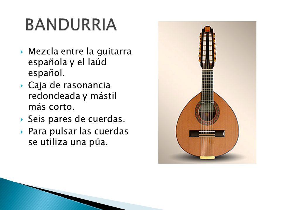 Mezcla entre la guitarra española y el laúd español. Caja de rasonancia redondeada y mástil más corto. Seis pares de cuerdas. Para pulsar las cuerdas