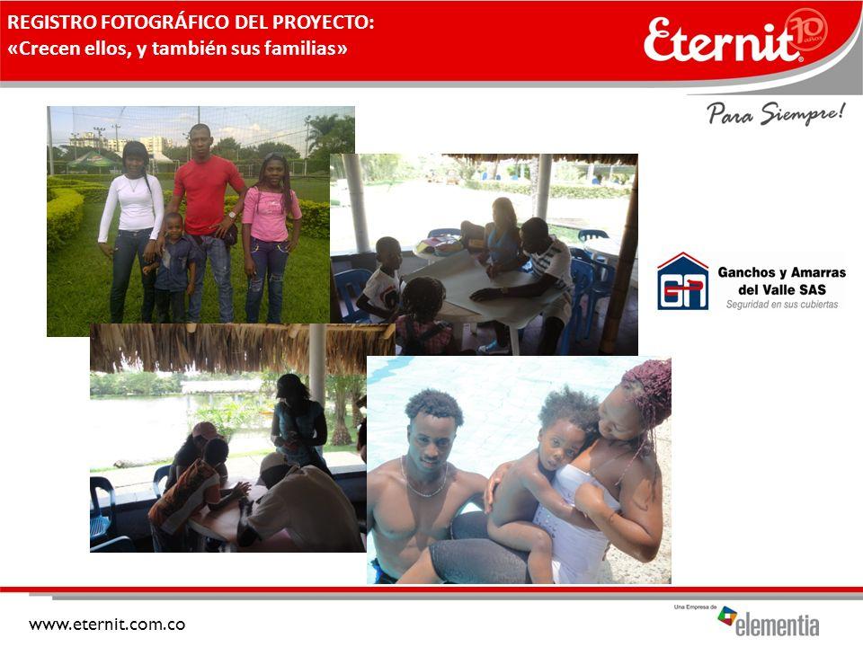 www.eternit.com.co REGISTRO FOTOGRÁFICO DEL PROYECTO: «Crecen ellos, y también sus familias»