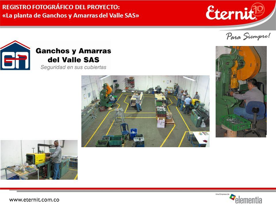 www.eternit.com.co REGISTRO FOTOGRÁFICO DEL PROYECTO: «La planta de Ganchos y Amarras del Valle SAS»