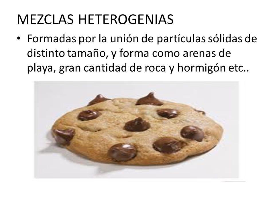 MEZCLAS HETEROGENIAS Formadas por la unión de partículas sólidas de distinto tamaño, y forma como arenas de playa, gran cantidad de roca y hormigón etc..