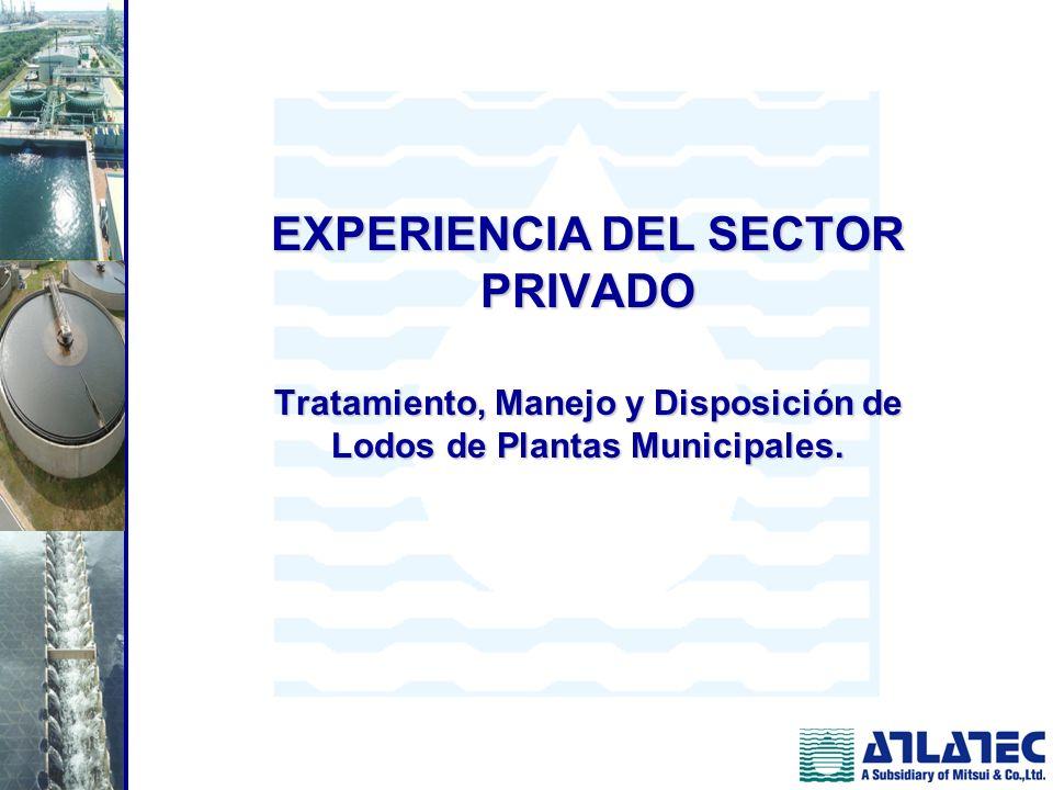 EXPERIENCIA DEL SECTOR PRIVADO Tratamiento, Manejo y Disposición de Lodos de Plantas Municipales.