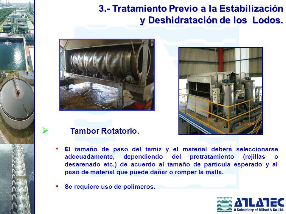 Tambor Rotatorio. El tamaño de paso del tamiz y el material deberá seleccionarse adecuadamente, dependiendo del pretratamiento (rejillas o desarenado